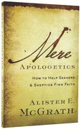 Mere Apologetics: How to Help Seekers and Skeptics Find Faith Paperback