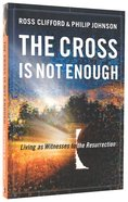 The Cross is Not Enough: Living as Witnesses to the Resurrection Paperback
