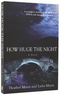 How Huge the Night: A Teenager's Choices in the Shadow of Wwii Will Change Him Forever Paperback