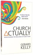 Church Actually: Rediscovering the Brilliance of God's Plan Paperback