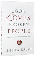 God Loves Broken People: How Our Loving Father Makes Us Whole Paperback