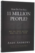 How Do You Kill 11 Million People?: Why the Truth Matters More Than You Think Hardback