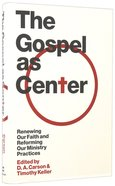 The Gospel as Center: Renewing Our Faith and Reforming Our Ministry Practices Hardback