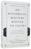Do Historical Matters Matter to Faith? a Critical Appraisal of Modern and Postmodern Approaches to Scripture Paperback