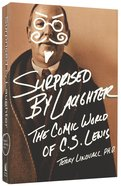 Surprised By Laughter: The Comic World of C S Lewis Paperback