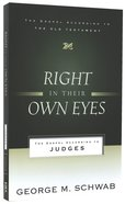 Right in Their Own Eyes: The Gospel According to Judges (Gospel According To The Old Testament Series) Paperback