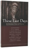 These Last Days: A Christian View of History Paperback