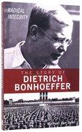 Radical Integrity: The Story of Dietrich Bonhoeffer Paperback