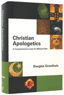 Christian Apologetics: A Comprehensive Case For Biblical Faith Hardback