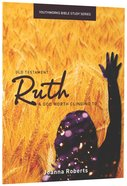 Ruth, a God Worth Clinging to (Youthworks Bible Study Series) Paperback