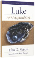 Luke - An Unexpected God (Reading The Bible Today Series) Paperback