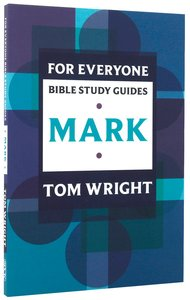 Mark (N.t Wright For Everyone Bible Study Guide Series)