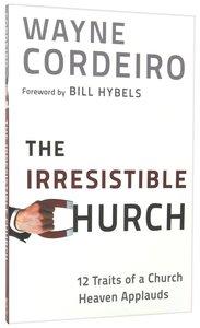 Irresistible Church:12 Traits of a Church Heaven Applauds