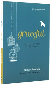 Graceful: Letting Go of Your Try-Hard Life