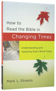How to Read the Bible in Changing Times: Understanding and Applying Gods Word Today