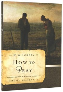 How to Pray (Moody Classic Series)