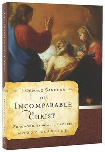 The Incomparable Christ (Moody Classic Series)