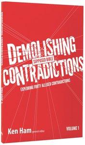 Demolishing Supposed Bible Contradictions (Vol 1)