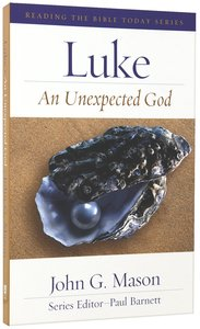 Luke - An Unexpected God (Reading The Bible Today Series)