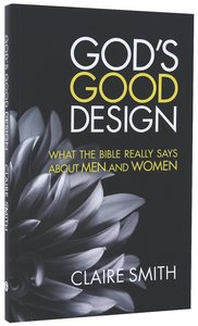 Gods Good Design: What the Bible Really Says About Men and Women