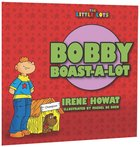Bobby Boast-A-Lot (Little Lots Series)