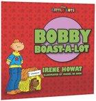 Bobby Boast-A-Lot (Little Lots Series) Paperback