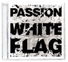 2012 Passion: White Flag CD