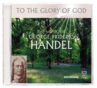 The Music of Handel (To The Glory Of God Series)