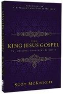 The King Jesus Gospel: The Original Good News Revisited Hardback