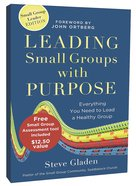 Leading Small Groups With Purpose: Everything You Need to Lead a Healthy Group Paperback