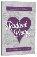 Radical Dating: When God Takes Over Your Love Life Paperback