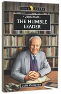 John Stott - the Humble Leader (Trailblazers Series)