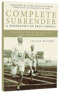 Complete Surrender: Biography of Eric Liddell Paperback