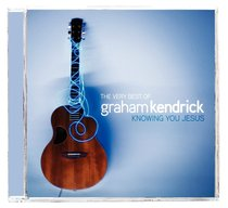 Very Best of Graham Kendrick: Know You Jesus