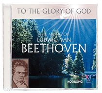 The Music of Beethoven (To The Glory Of God Series)
