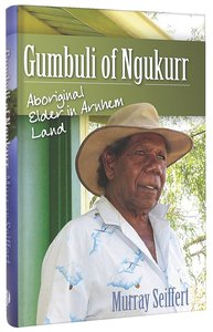 Gumbuli of Ngukurr: Aboriginal Elder of Arnhem Land