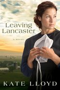 Leaving Lancaster (#01 in Legacy Of Lancaster Trilogy Series) Paperback
