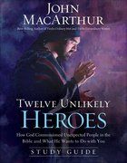 Twelve Unlikely Heroes (Study Guide) eBook