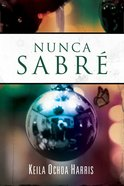 Nanca Sabre (Spanish) (Spa) (I Will Never Know) eBook