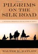Pilgrims on the Silk Road eBook