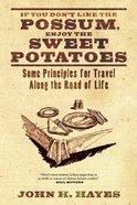 If You Don't Like the Possum Enjoy the Sweet Potatoes eBook