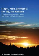 Bridges, Paths, and Waters; Dirt, Sky, and Mountains eBook