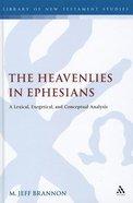 Heavenlies in Ephesians (Library Of New Testament Studies Series) Hardback