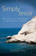 Simply Jesus: His Life and Teachings in Historical Order