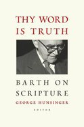 Thy Word is Truth: Barth on Truth Paperback