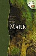 Listening For God Through Mark (Lectio Divina Bible Studies Series)
