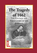 The Tradgedy of 1662: The Ejection and Persecution of the Puritans Paperback