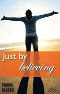 Just By Believing Paperback