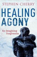 The Healing Agony of Forgiveness Paperback