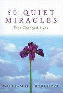 50 Quiet Miracles That Changed Lives Paperback